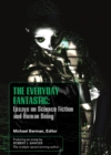 The Everyday Fantasic : Essays on Science Fiction and Human Being - eBook