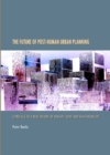 The Future of Post-Human Urban Planning : A Preface to a New Theory of Density, Void, and Sustainability - eBook