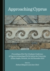 Approaching Cyprus : Proceedings of the Post-Graduate Conference of Cypriot Archaeology (PoCA) held at the University of East Anglia, Norwich, 1st-3rd November 2013 - eBook