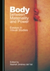 Body between Materiality and Power : Essays in Visual Studies - eBook