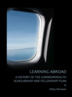 Learning Abroad : A History of the Commonwealth Scholarship and Fellowship Plan - eBook