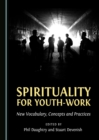 Spirituality for Youth-Work : New Vocabulary, Concepts and Practices - eBook