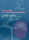 The Future of Post-Human Language : A Preface to a New Theory of Structure, Context, and Learning - eBook