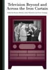 Television Beyond and Across the Iron Curtain - eBook