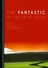The Fantastic of the Fin de Siecle - eBook