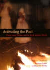 Activating the Past : History and Memory in the Black Atlantic World - eBook