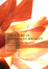 The Future of Post-Human Sexuality : A Preface to a New Theory of the Body and Spirit of Love Makers - eBook