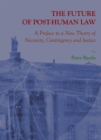 The Future of Post-Human Law : A Preface to a New Theory of Necessity, Contingency and Justice - eBook