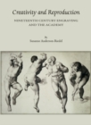 Creativity and Reproduction : Nineteenth Century Engraving and the Academy - eBook
