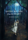 Divine Sounds from the Heart-Singing Unfettered in their Own Voices : The Bhakti Movement and its Women Saints (12th to 17th Century) - eBook