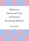 Midwives' Emotional Care of Women becoming Mothers - eBook