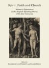 Spirit, Faith and Church : Women's Experiences in the English-Speaking World, 17th-21st Centuries - eBook