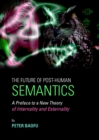 The Future of Post-Human Semantics : A Preface to a New Theory of Internality and Externality - eBook