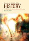 The Future of Post-Human History : A Preface to a New Theory of Universality and Relativity - eBook