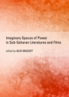 None Imaginary Spaces of Power in Sub-Saharan Literatures and Films - eBook