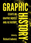 Graphic History : Essays on Graphic Novels And/As History - eBook