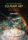 The Future of Post-Human Culinary Art : Towards a New Theory of Ingredients and Techniques - eBook