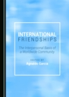 International Friendships : The Interpersonal Basis of a Worldwide Community - eBook