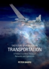 The Future of Post-Human Transportation : A Preface to a New Theory of Networks and Operations - eBook