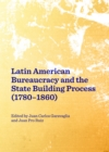 None Latin American Bureaucracy and the State Building Process (1780-1860) - eBook