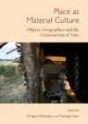 Place as Material Culture : Objects, Geographies and the Construction of Time - eBook