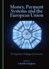 Money, Payment Systems and the European Union : The Regulatory Challenges of Governance - eBook