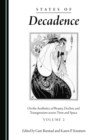 States of Decadence : On the Aesthetics of Beauty, Decline and Transgression across Time and Space Volume 2 - eBook