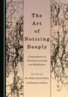 The Art of Noticing Deeply : Commentaries on Teaching, Learning and Mindfulness - eBook
