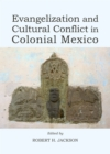 Evangelization and Cultural Conflict in Colonial Mexico - eBook