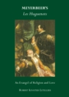 Meyerbeer's Les Huguenots : An Evangel of Religion and Love - eBook