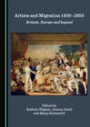 Artists and Migration 1400-1850 : Britain, Europe and beyond - eBook