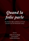 Quand la folie parle : The Dialectic Effect of Madness in French Literature since the Nineteenth Century - eBook