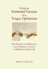 From an Existential Vacuum to a Tragic Optimism : The Search for Meaning and Presence of God in Modern Literature - eBook