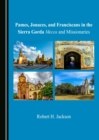 Pames, Jonaces, and Franciscans in the Sierra Gorda : Mecos and Missionaries - eBook