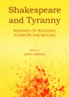 Shakespeare and Tyranny : Regimes of Reading in Europe and Beyond - eBook
