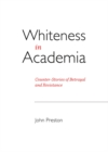 Whiteness in Academia : Counter-Stories of Betrayal and Resistance - eBook