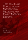 The Image and Perception of Monarchy in Medieval and Early Modern Europe - eBook