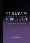 Turkey's Foreign Policy Towards the Middle East : Under the Shadow of the Arab Spring - eBook