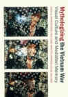 Mythologizing the Vietnam War : Visual Culture and Mediated Memory - eBook