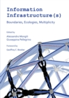 None Information Infrastructure(s) : Boundaries, Ecologies, Multiplicity - eBook
