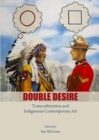 Double Desire : Transculturation and Indigenous Contemporary Art - eBook