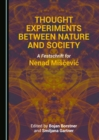 None Thought Experiments between Nature and Society : A Festschrift for Nenad Miscevic - eBook