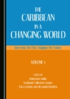 The Caribbean in a Changing World : Surveying the Past, Mapping the Future, Volume 1 - eBook