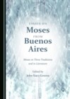 Essays on Moses from Buenos Aires : Moses in Three Traditions and in Literature - eBook