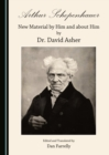 None Arthur Schopenhauer : New Material by Him and about Him by Dr. David Asher - eBook