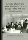 Poverty, Charity and Social Welfare in Central Europe in the 19th and 20th Centuries - eBook