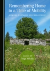 None Remembering Home in a Time of Mobility : Memory, Nostalgia and Melancholy - eBook