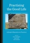 None Practising the Good Life : Lifestyle Migration in Practices - eBook