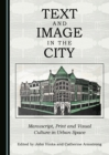 Text and Image in the City : Manuscript, Print and Visual Culture in Urban Space - eBook