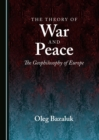 The Theory of War and Peace : The Geophilosophy of Europe - eBook